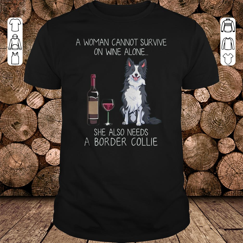 - A woman cannot survive on wine alone she also needs a Border Collie shirt