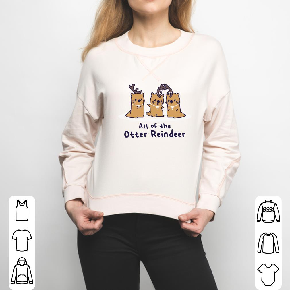 All of the otter reindeer shirt 2
