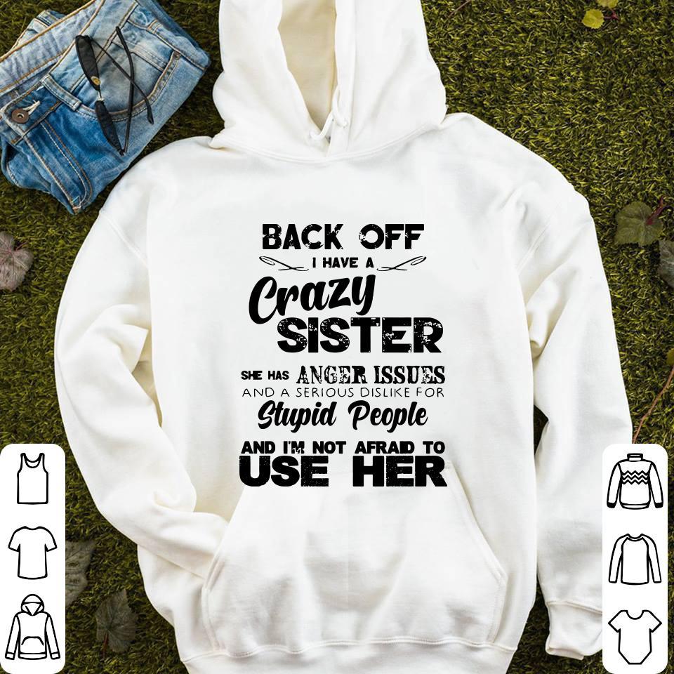 https://mypresidentshirt.com/images/2018/11/Back-off-I-have-a-crazy-sister-she-has-Anger-issues-shirt_4.jpg