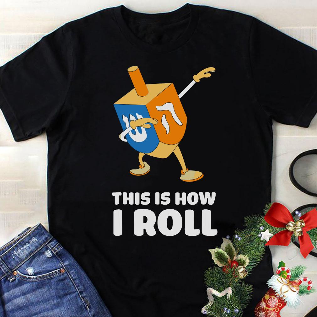 Dabbing Chanukah This Is How I Roll Dreidel shirt 1