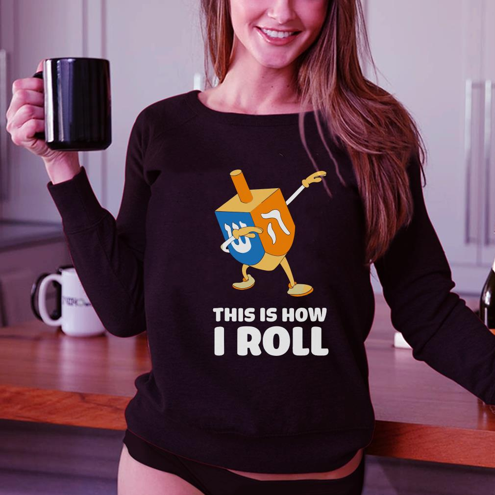 Dabbing Chanukah This Is How I Roll Dreidel shirt 3