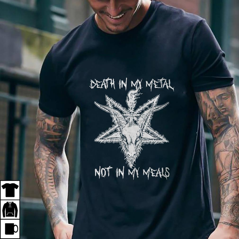 Death in my metal not in my meals shirt 1