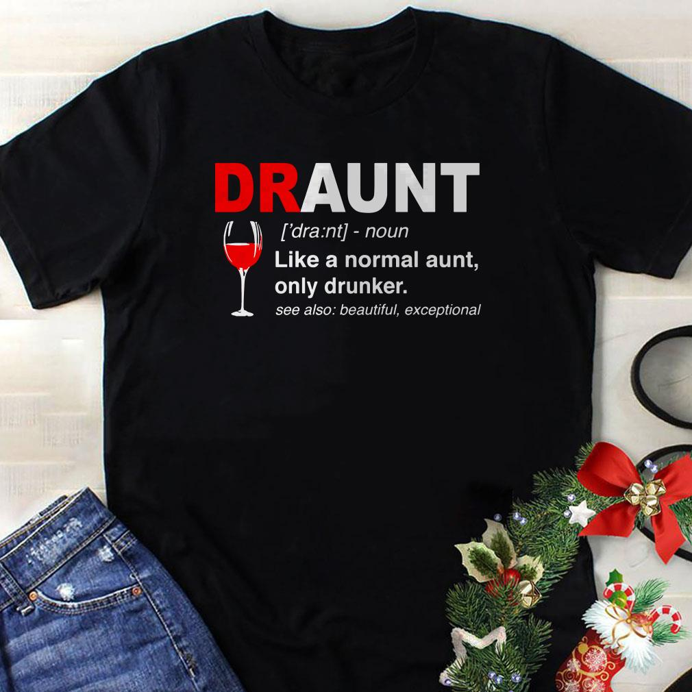 - Draunt like a normal aunt only drunker shirt