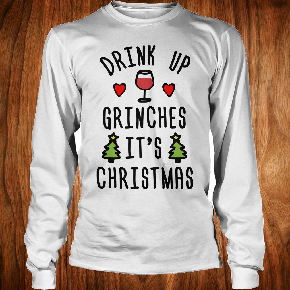 Drink up Grinches It's Christmas sweatshirt Longsleeve Tee Unisex