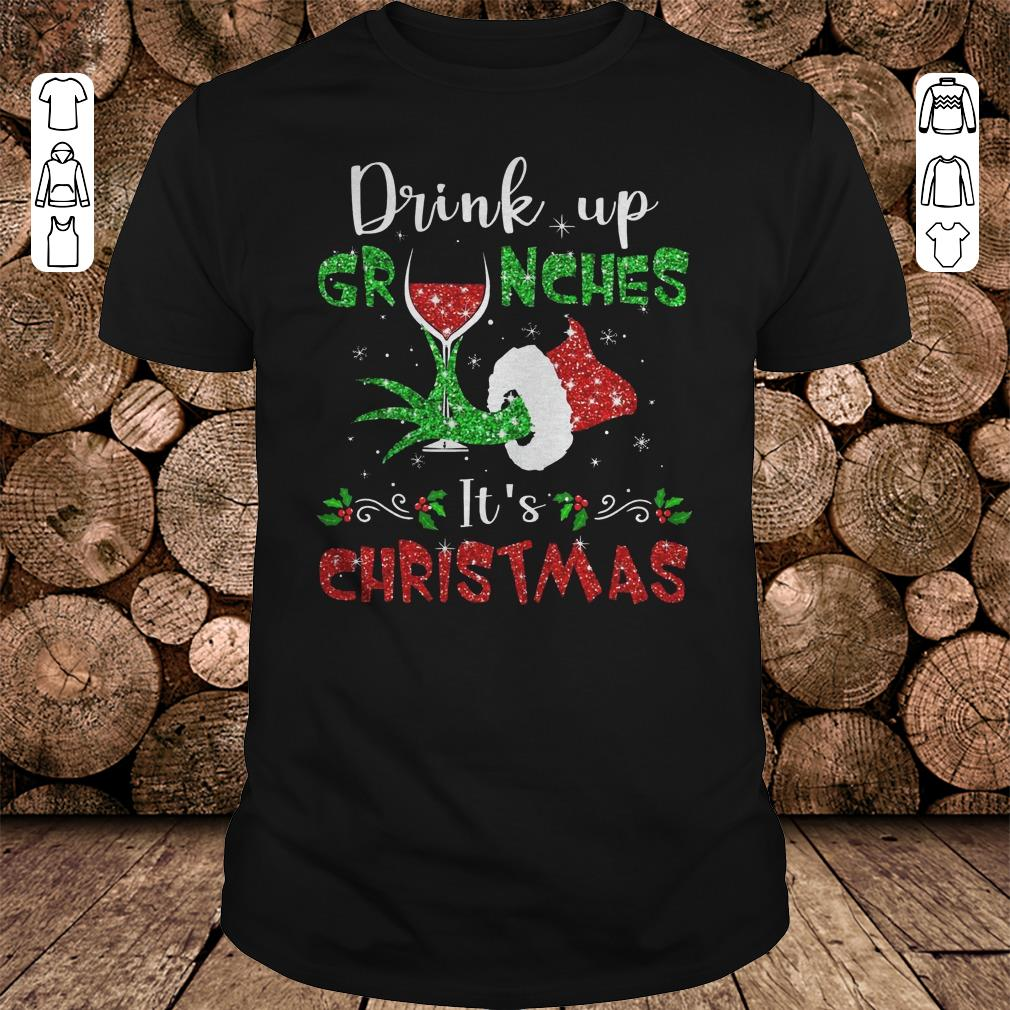 - Drink up grinches Wine It's Christmas shirt