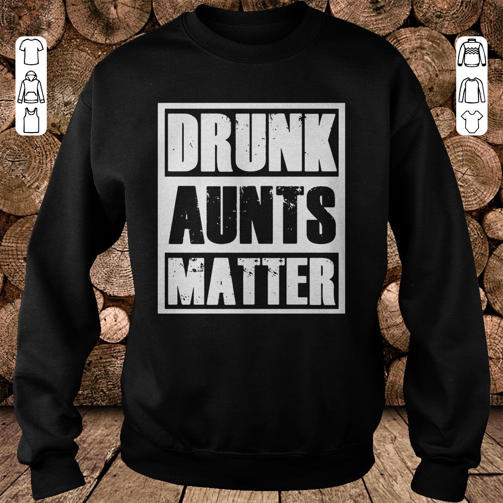 https://mypresidentshirt.com/images/2018/11/Drunk-Aunts-Matter-shirt-Sweatshirt-Unisex.jpg