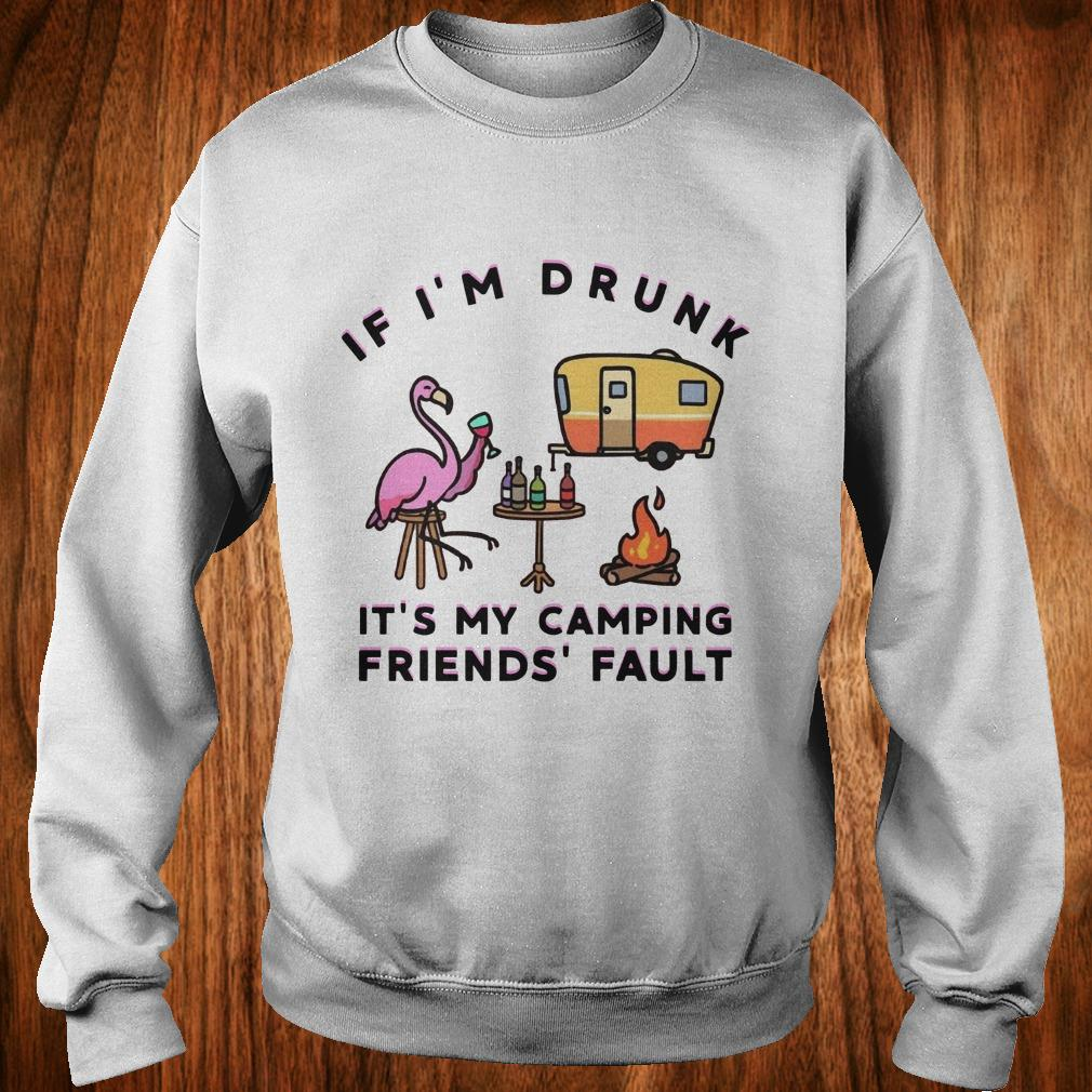 f3c9ea0e7d Flamingo If I m drunk It s my camping friends  fault shirt