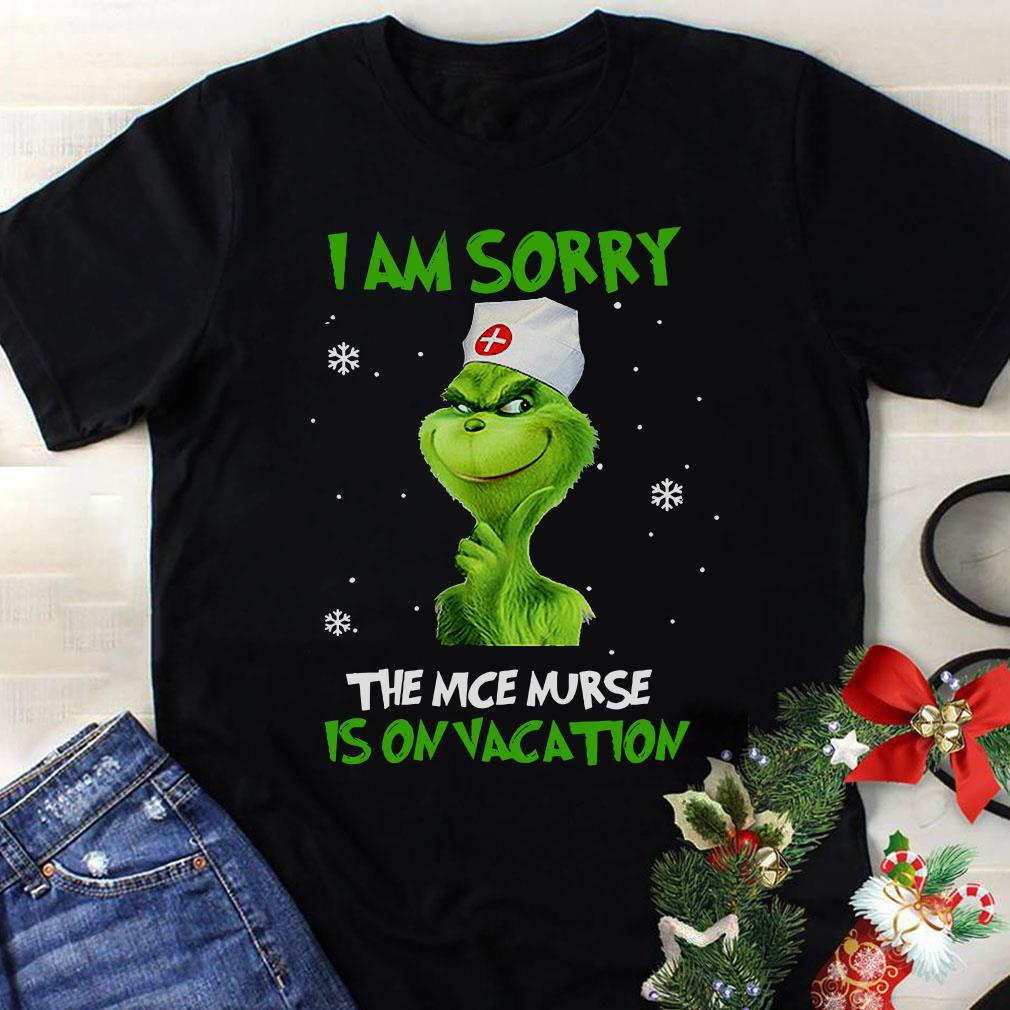 - Grinch I am sorry The nice nurse is on vacation shirt