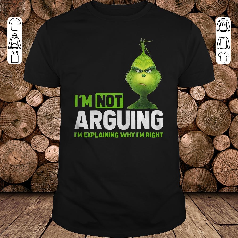- Grinch I'm not arguing i'm Explaining why I'm right shirt