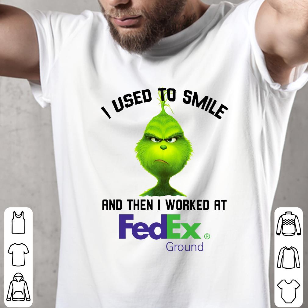 - Grinch I used to smile and then I worked at Fedex Ground shirt