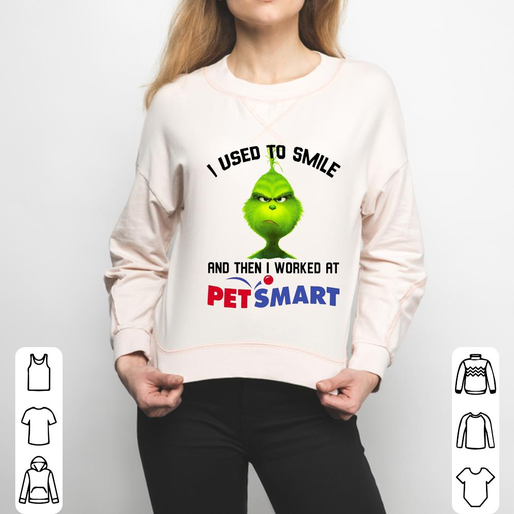- Grinch I used to smile and then I worked at PetSmart shirt