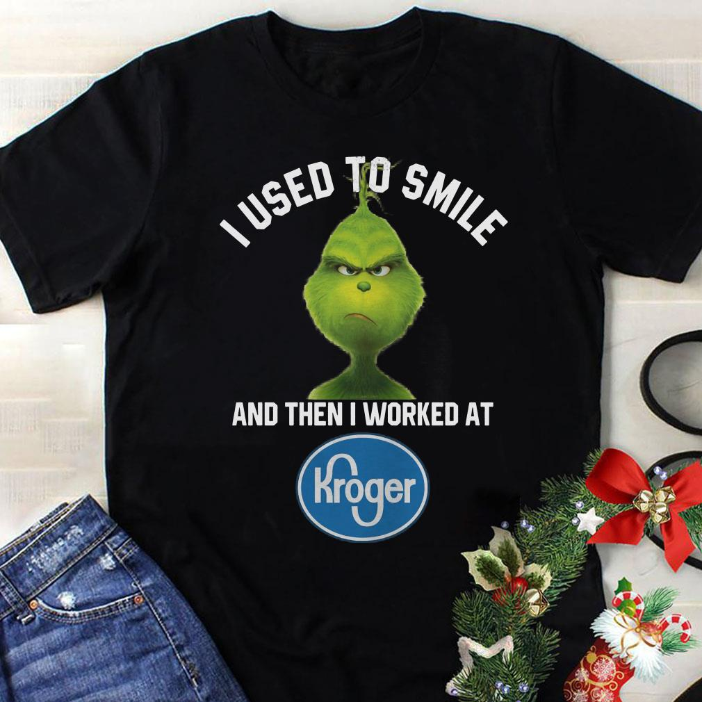- Grinch I used to smile and then i worked at Kroger shirt