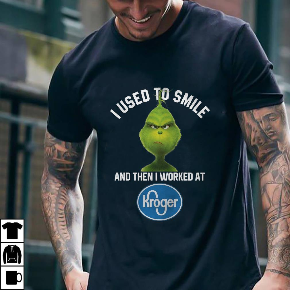Grinch I used to smile and then i worked at Kroger shirt 1