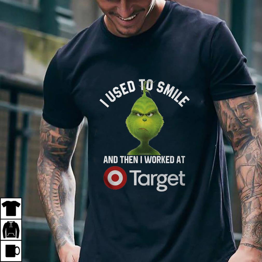 - Grinch I used to smile and then i worked at Target shirt