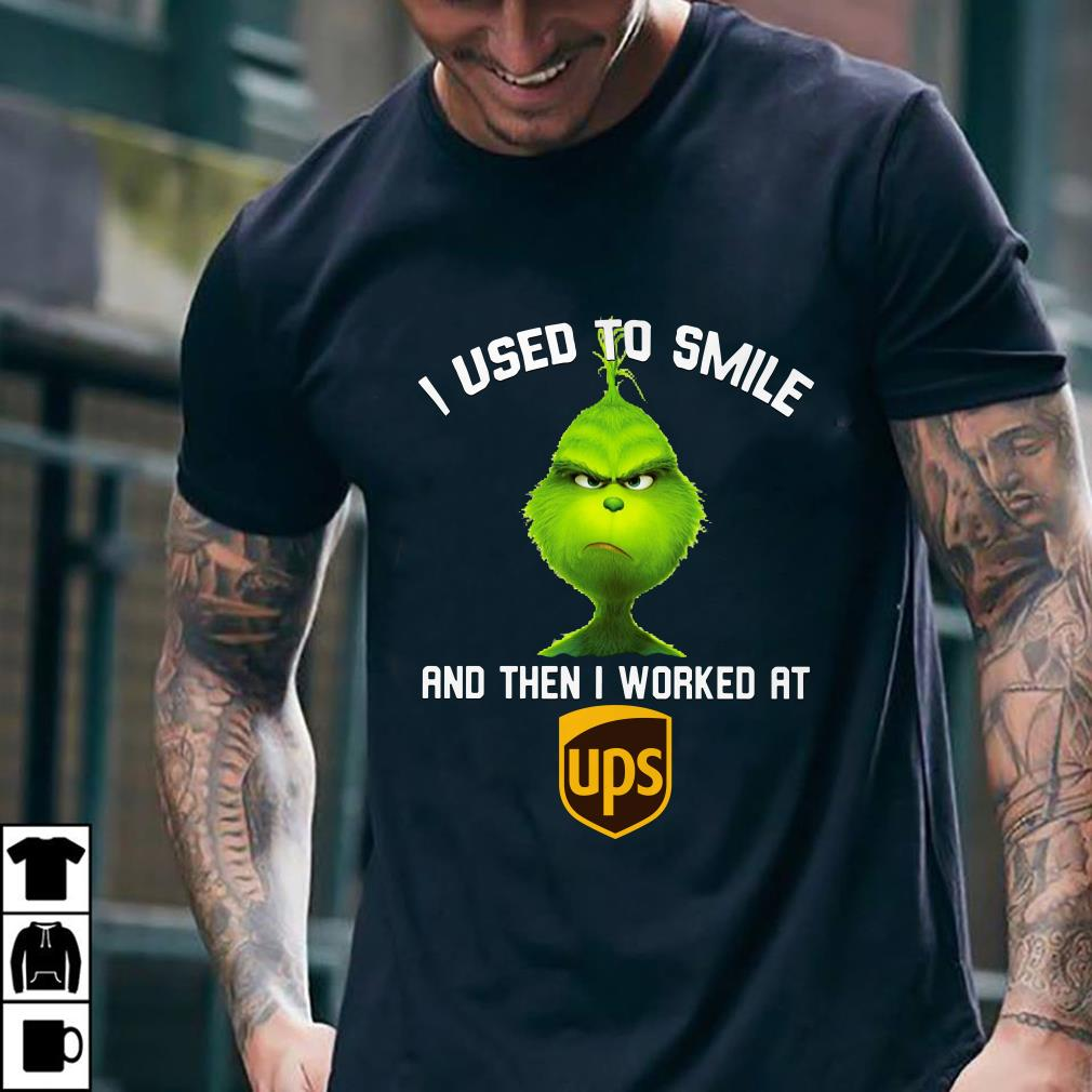- Grinch I used to smile and then i worked at UPS shirt
