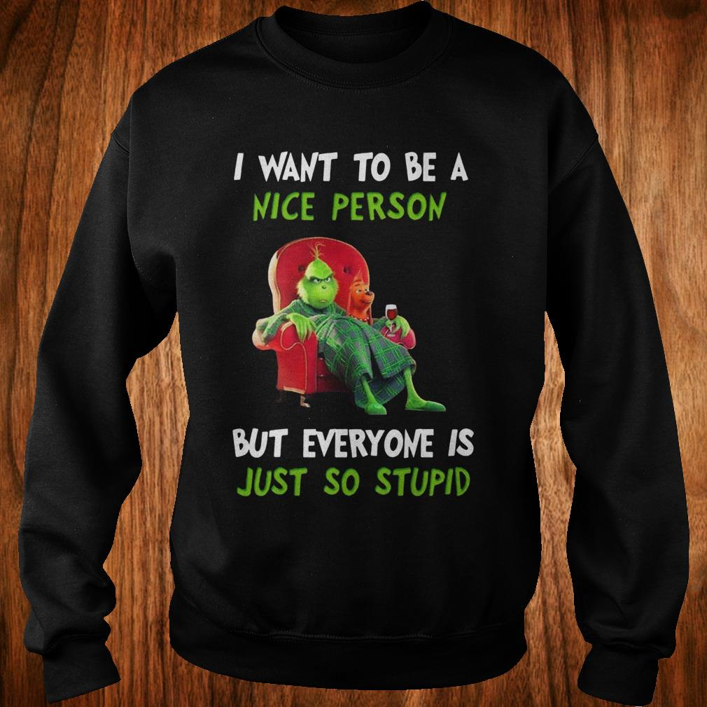 - Grinch I want to be a nice person but everyone is just so stupid shirt