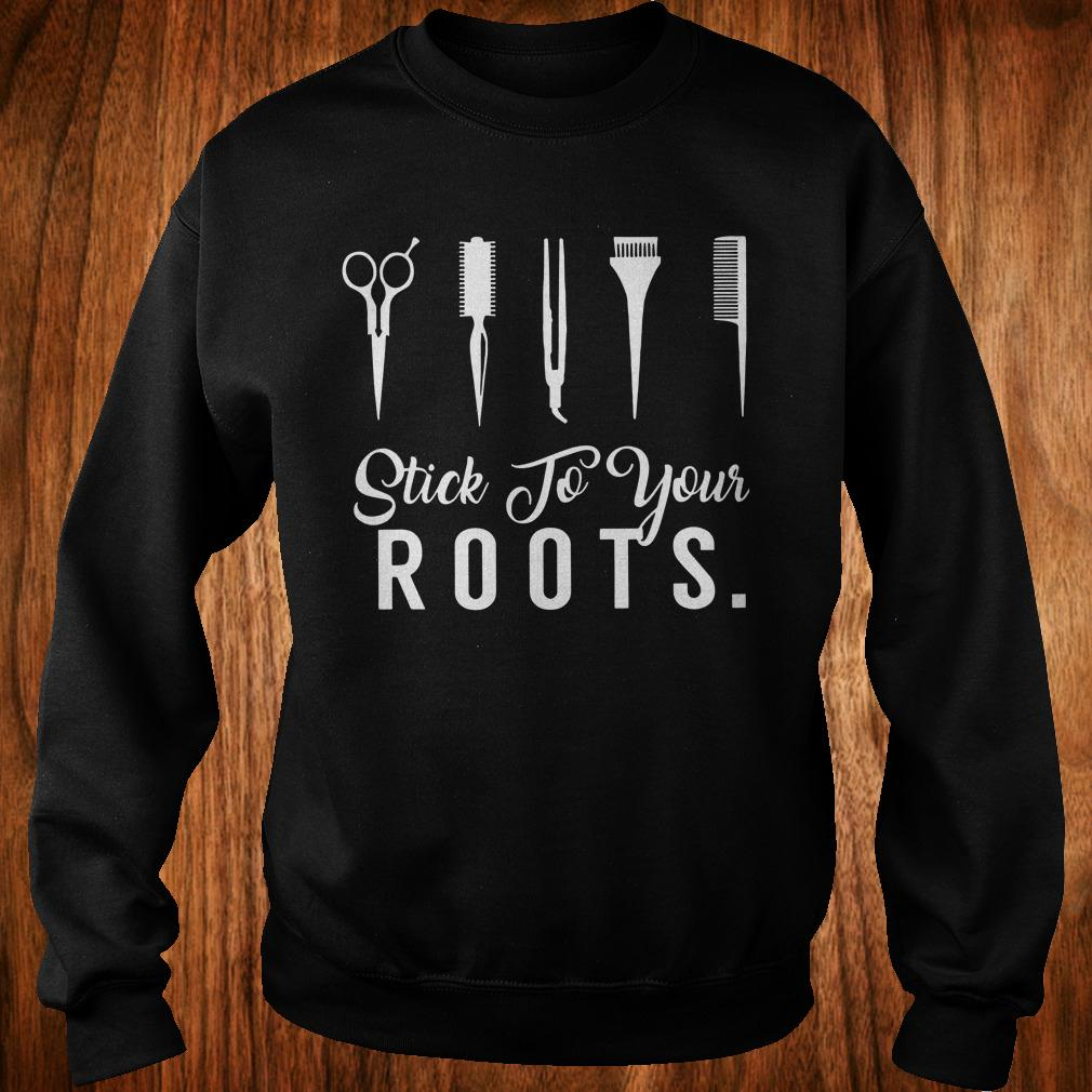 Hair Stylist Stick to your Roots shirt