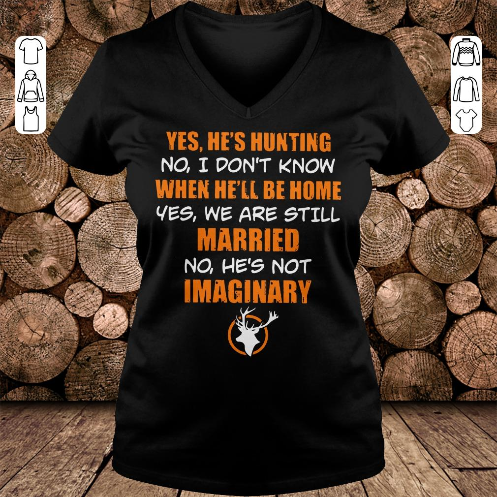 He's hunting When he'll be home We are still married He's not Imaginary shirt Ladies V-Neck