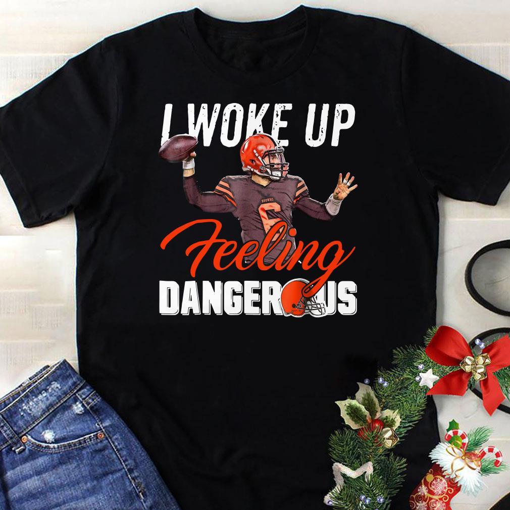 I Woke Up Feeling Dangerous Mayfield Browns shirt