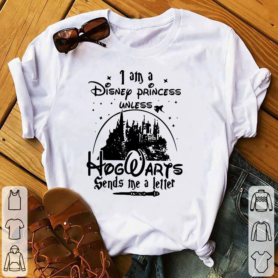 I am a Disney princess unless Hogwarts sends me a letter shirt 1