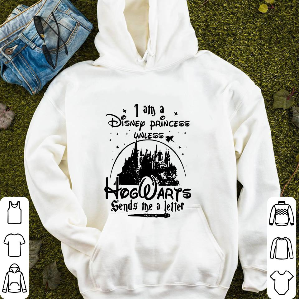 - I am a Disney princess unless Hogwarts sends me a letter shirt