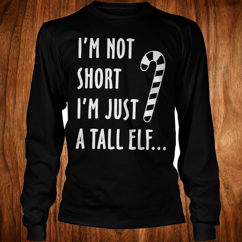 I'm not short I'm just a tall elf shirt Longsleeve Tee Unisex