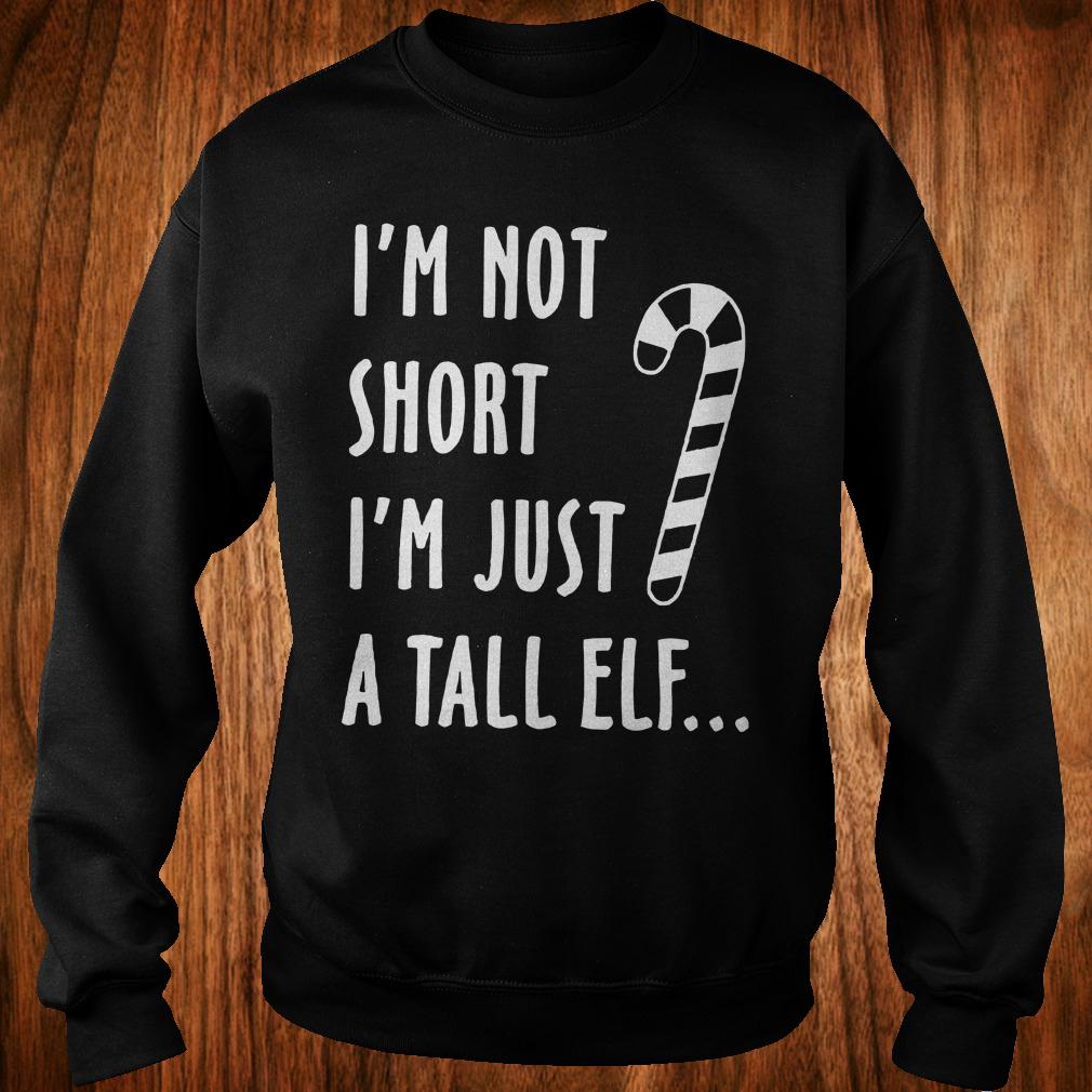 I'm not short I'm just a tall elf shirt