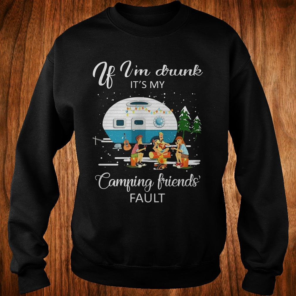 9afb8105e3 If I'm drunk It's my camping friends' fault shirt, hoodie ...