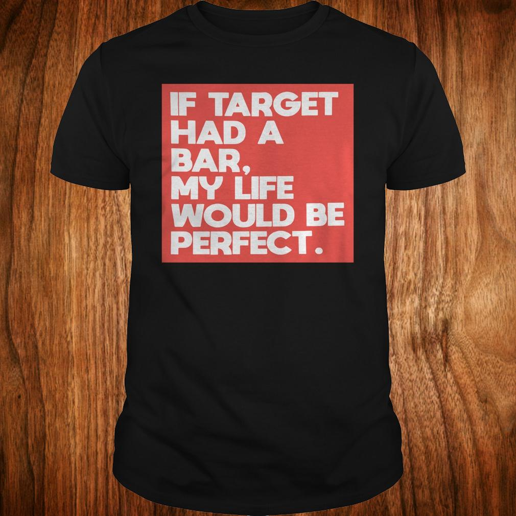 If target had a bar, my life would be perfect shirt Classic Guys / Unisex Tee