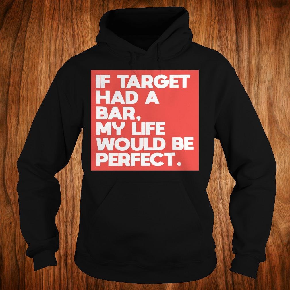 If target had a bar, my life would be perfect shirt Hoodie