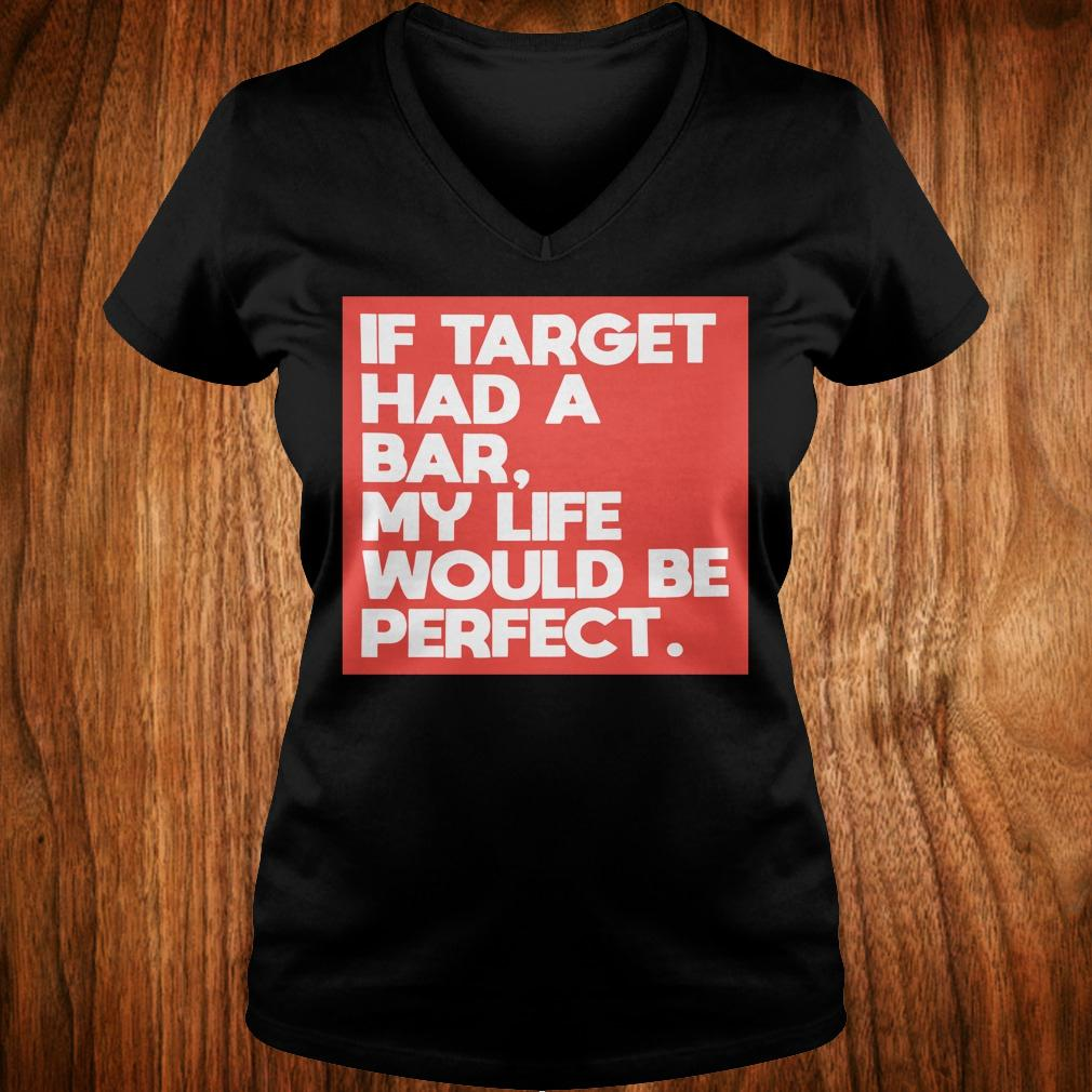 If target had a bar, my life would be perfect shirt Ladies V-Neck