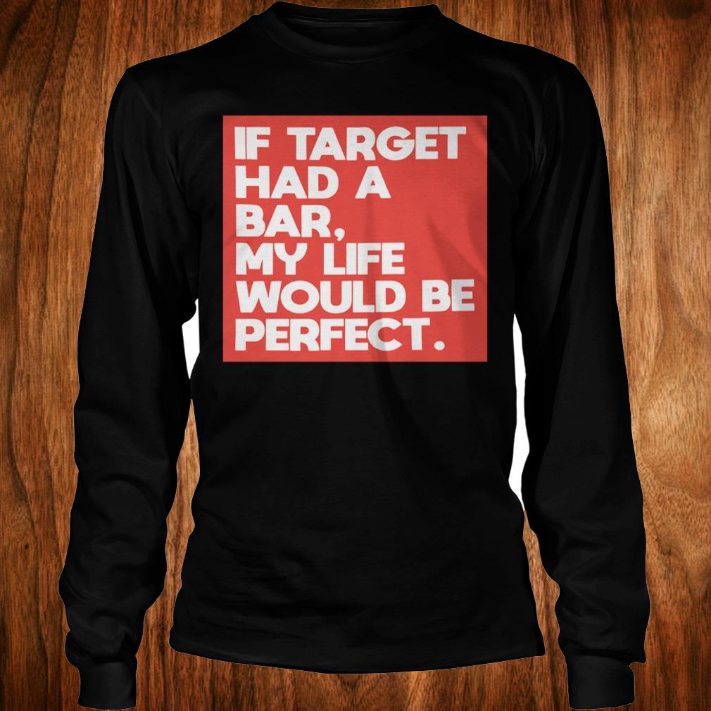 If target had a bar, my life would be perfect shirt Longsleeve Tee Unisex