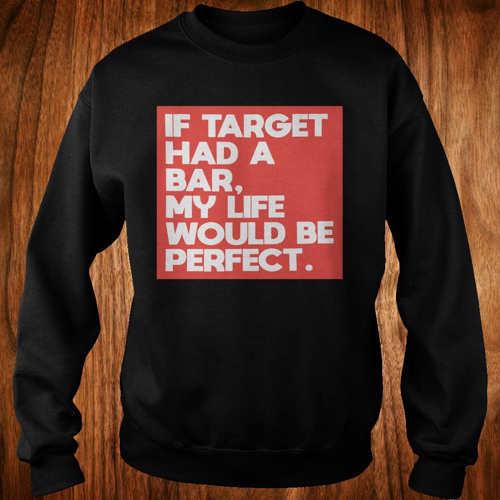 If target had a bar, my life would be perfect shirt