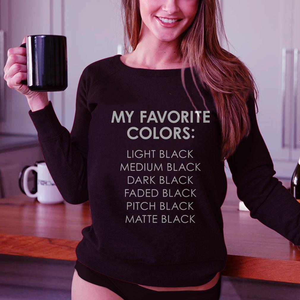 My favorite colors light black medium black dark black faded black pitch black matte black shirt 2