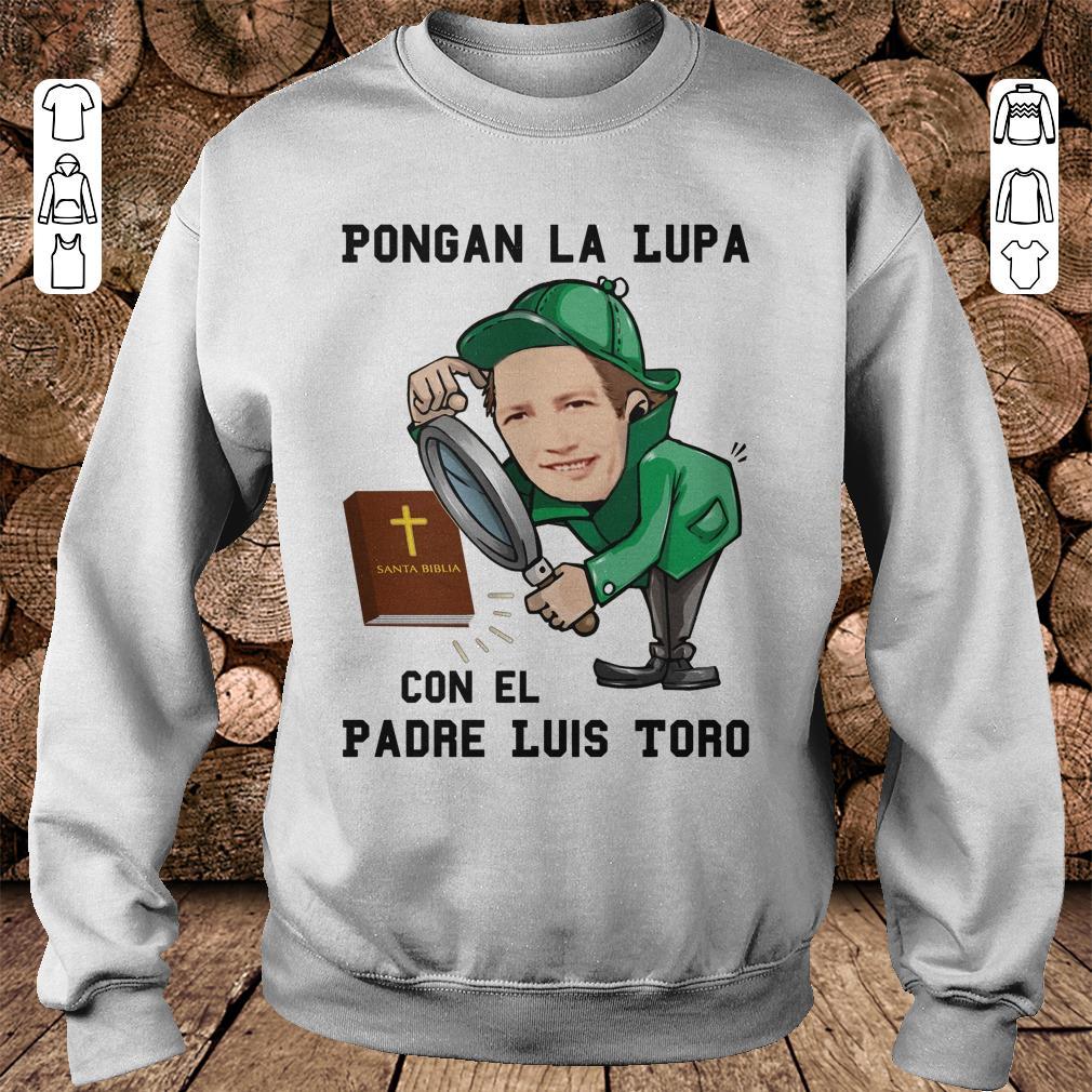 https://mypresidentshirt.com/images/2018/11/Pongan-la-lupa-con-el-padre-luis-toro-shirt-Sweatshirt-Unisex.jpg