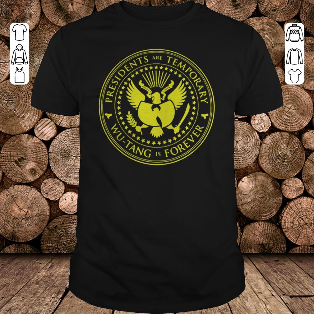 36410d89d0e Presidents are Temporary Wu-Tang is Forever shirt