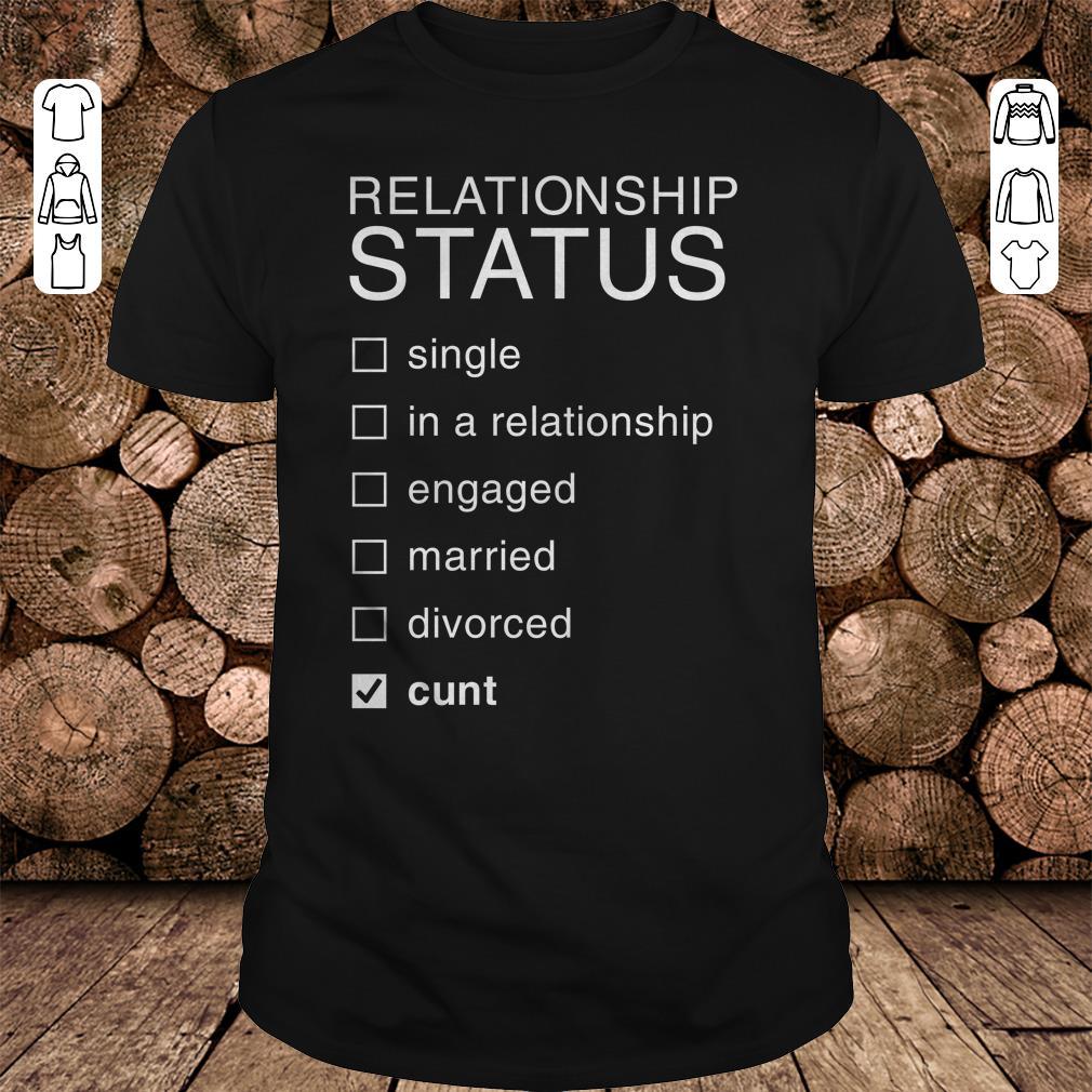 Relationship Status Cunt shirt 1