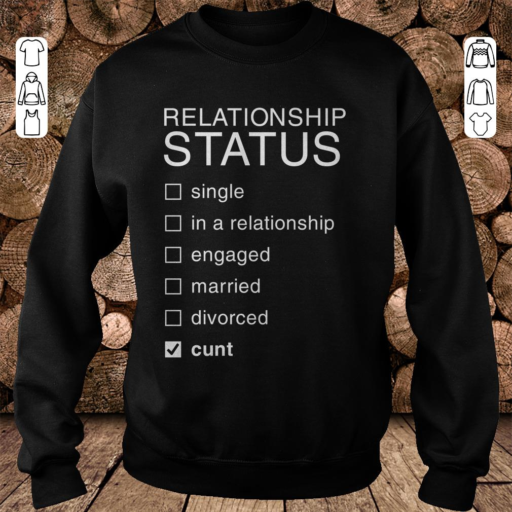 - Relationship Status Cunt shirt