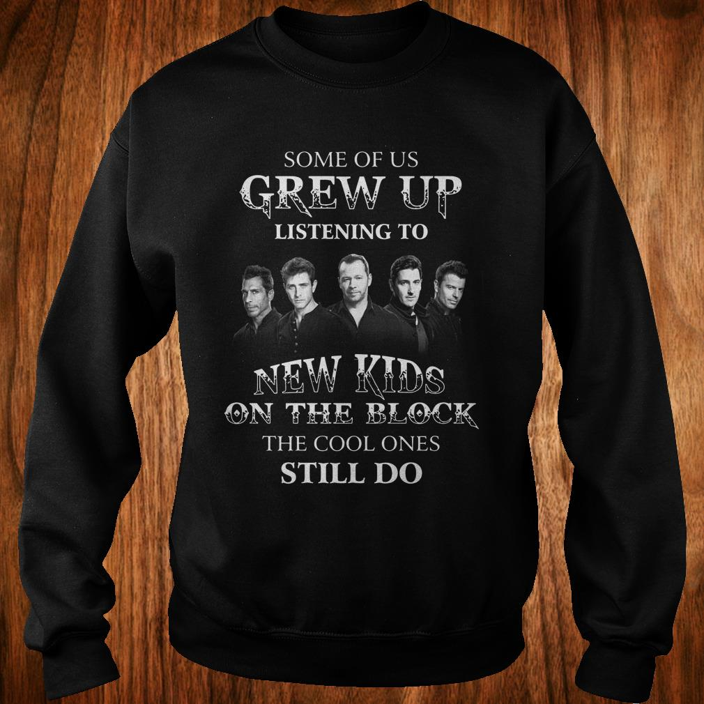- Some of us grew up listening to New Kids On The Block the cool ones still do shirt