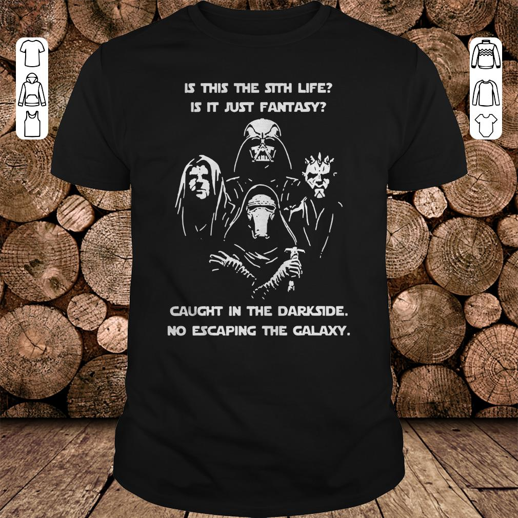 Star War is this the sith life, or is it fantasy Caught in the Dark side, no escaping the galaxy shirt 1