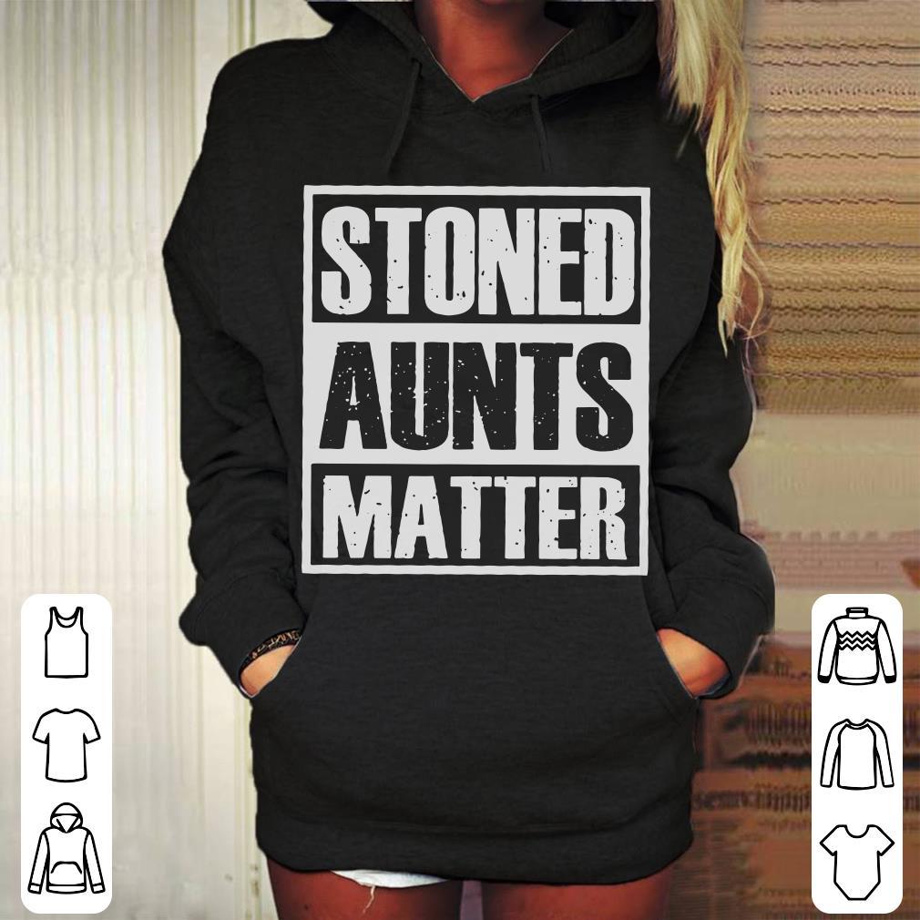 https://mypresidentshirt.com/images/2018/11/Stoned-Aunts-Matter_4.jpg