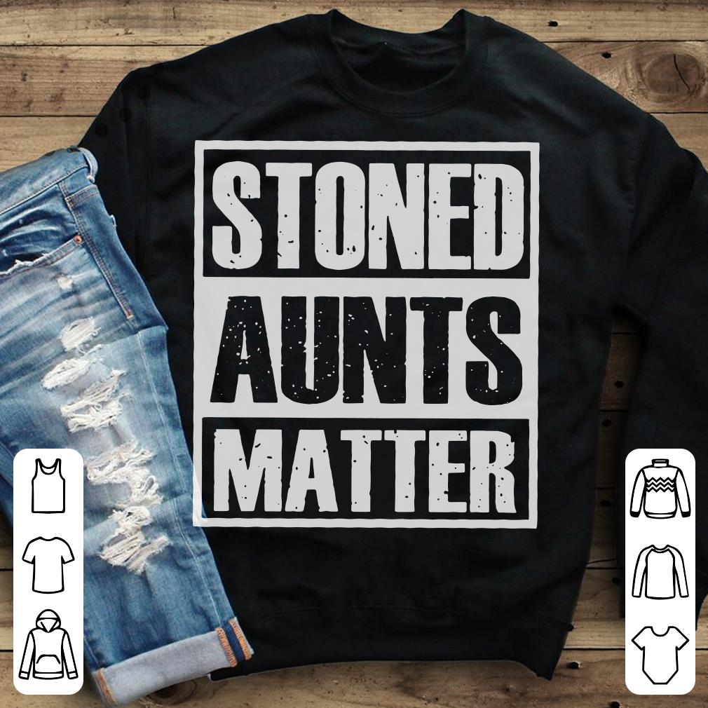 https://mypresidentshirt.com/images/2018/11/Stoned-Aunts-Matter_5.jpg