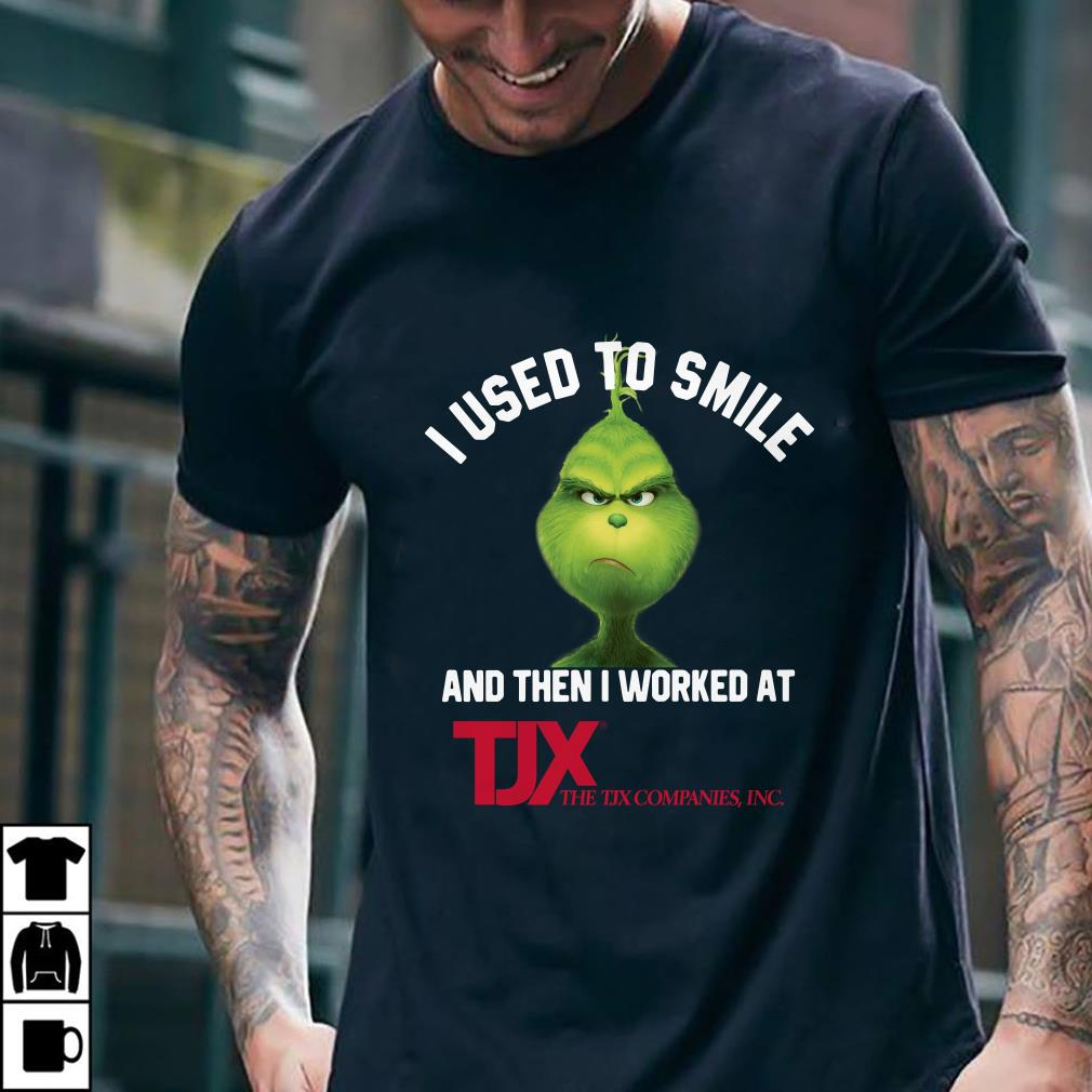 - TJX Companies Grinch I used to smile and then I worked at TJX Companies shirt