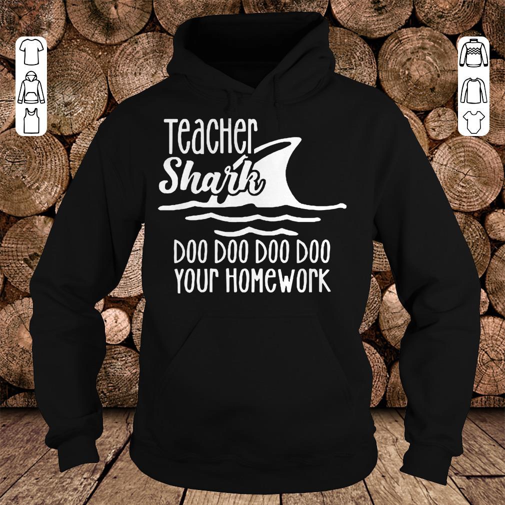 Teacher shark doo doo doo your homework Shirt Hoodie