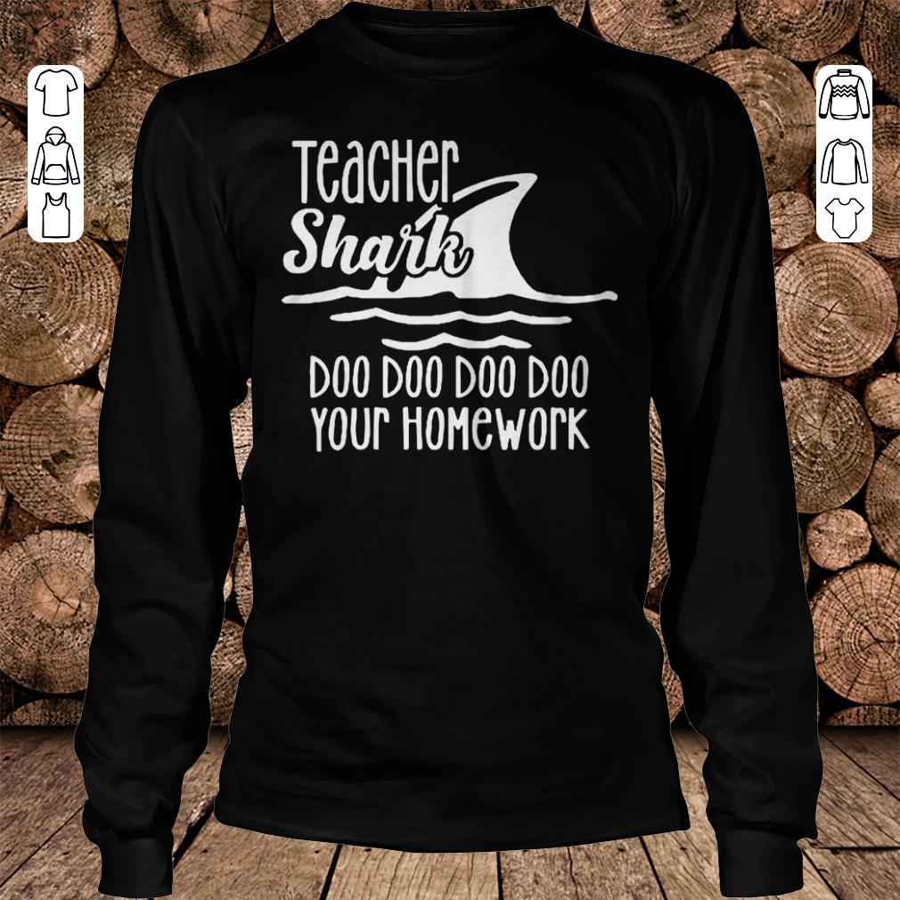 Teacher shark doo doo doo your homework Shirt Longsleeve Tee Unisex