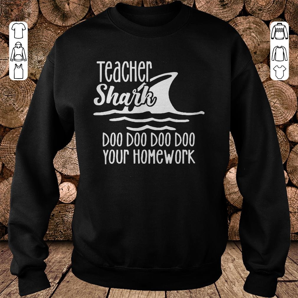 https://mypresidentshirt.com/images/2018/11/Teacher-shark-doo-doo-doo-your-homework-Shirt-Sweatshirt-Unisex.jpg