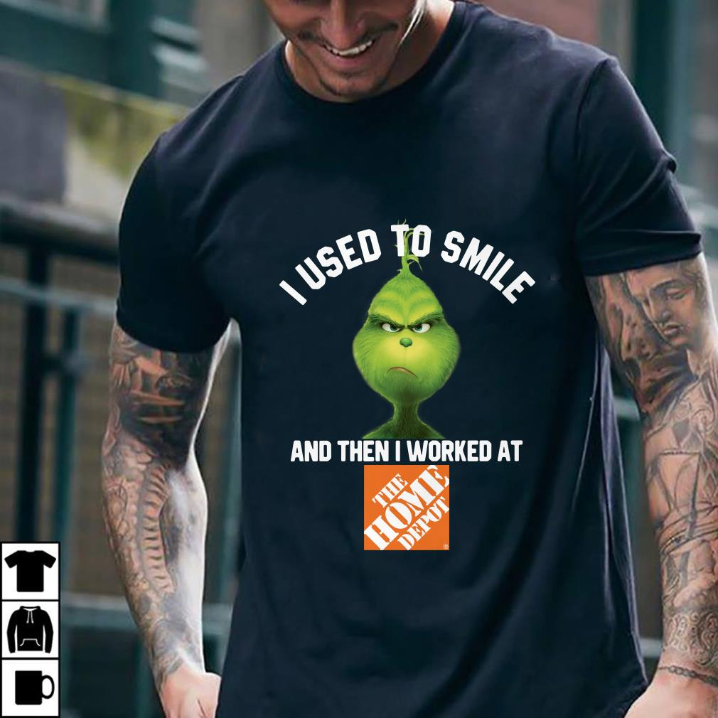 The Home Depot Grinch I used to smile and then I worked at The Home Depot shirt 2