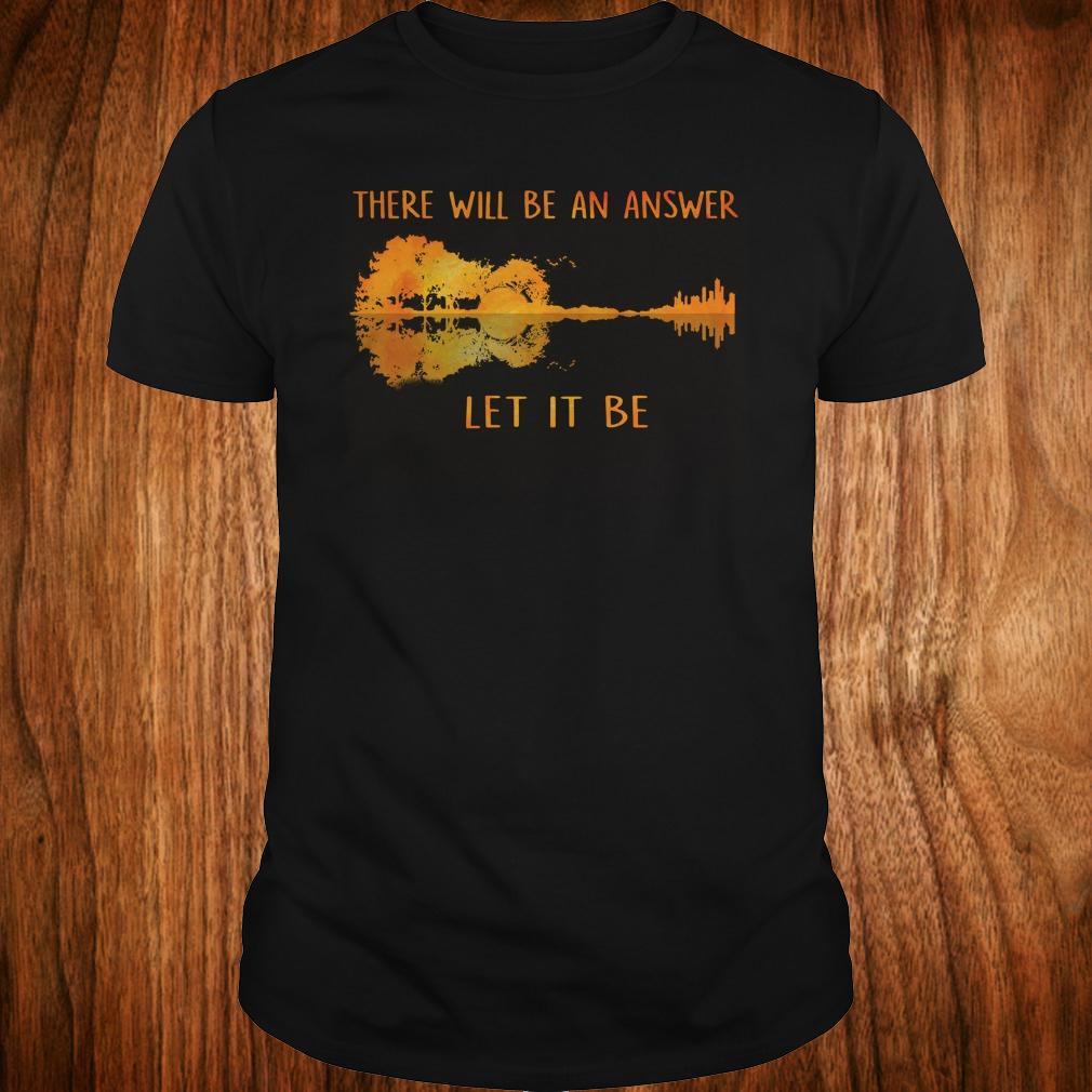 There will be an answer let it be guitar lake shadow shirt Classic Guys / Unisex Tee