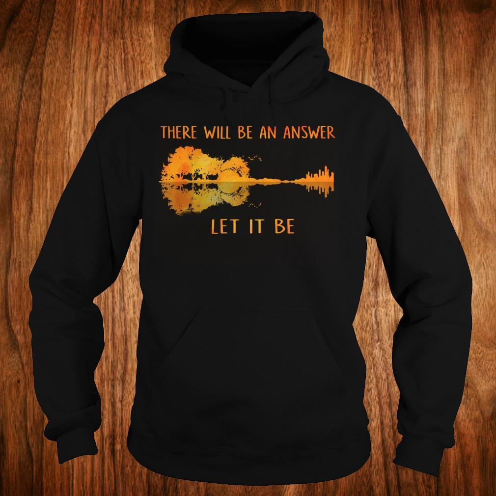 There will be an answer let it be guitar lake shadow shirt Hoodie