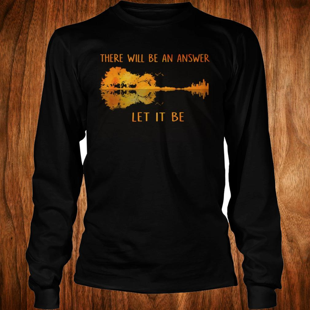 There will be an answer let it be guitar lake shadow shirt Longsleeve Tee Unisex